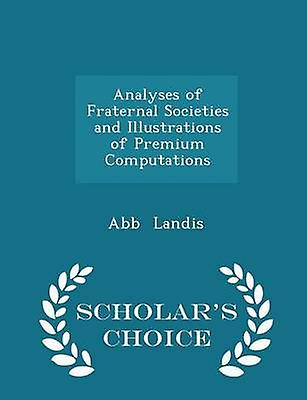Analyses of Fraternal Societies and Illustrations of Premium Computations  Scholars Choice Edition by Landis & Abb