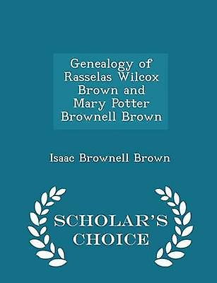 Genealogy of Rasselas Wilcox Brown and Mary Potter Brownell Brown  Scholars Choice Edition by Brown & Isaac Brownell