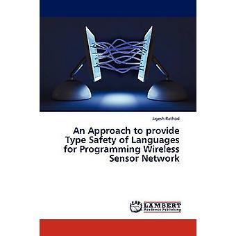 Een aanpak waarmee typebeveiliging van talen voor het programmeren van de draadloze Sensor netwerk door Rathod & Jayesh