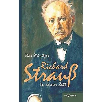 Richard Strauss in Seiner Zeit Biographie by Steinitzer & Max