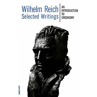 SELECTED WRITINGS - AN INTRODUCTION by Wilhelm Reich - 9780374501969 B