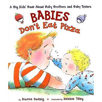 Babies Don't Eat Pizza - A Big Kids' Book about Baby Brothers and Baby