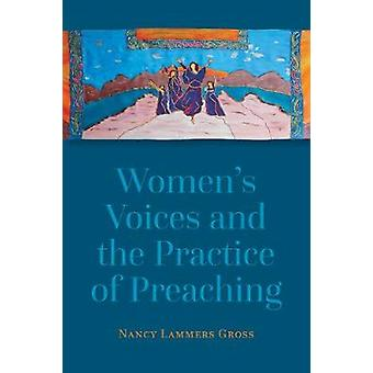 Women's Voices and the Practice of Preaching by Nancy Lammers Gross -