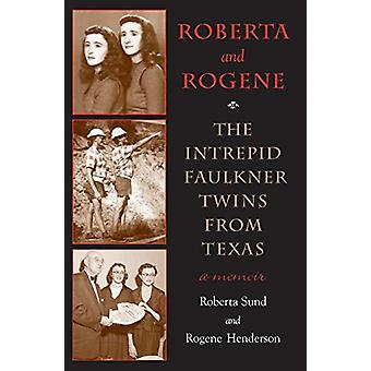 Roberta and Rogene - The Intrepid Twins from Texas by Rogene Henderson