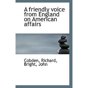 A Friendly Voice from England on American Affairs by Cobden Richard -