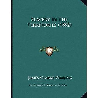 Slavery in the Territories (1892) by James Clarke Welling - 978116482