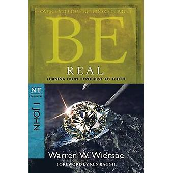 Be Real ( 1 John ) - Turning from Hypocrisy to Truth (2nd) by Warren W