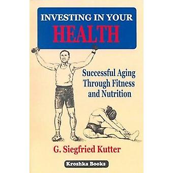 Investing in Your Health - Successful Aging Through Fitness and Nutrit