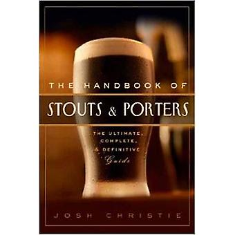 The Handbook of Stouts and Porters - The Ultimate - Complete and Defin