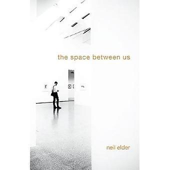The Space Between Us by Neil Elder - 9781788640169 Book