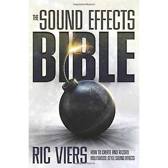 The Sound Effects Bible - How to Create and Record Hollywood Style Sou