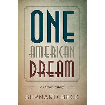 One American Dream - A Family History by Bernard Beck - 9781944995096