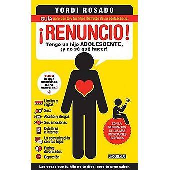 Renuncio! - Tengo un Hijo Adolecente - y No Se Que Hacer! by Yordi Ros