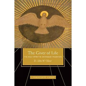 Giver of Life - The Holy Spirit in Orthodox Tradition by John W. Olive