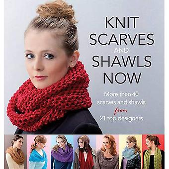 Knit Scarves and Shawls Now: More than 40 scarves and shawls from 21 top designers (Knitting)