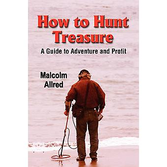 HOW TO HUNT TREASURE A Guide to Adventure and Profit by Allred & Malcolm