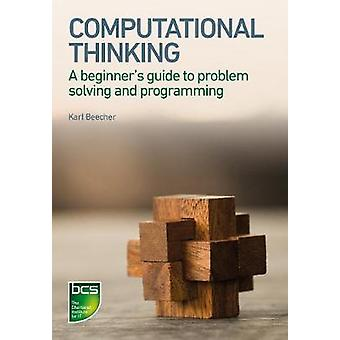 Computational Thinking A Beginners Guide to ProblemSolving and Programming by Beecher & Karl