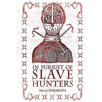 In Pursuit of Slave Hunters by Wermuth & Henry