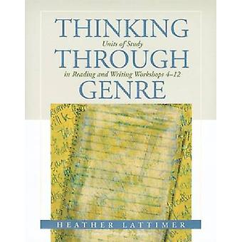 Thinking Through Genre - Units of Study in Reading and Writing Worksho