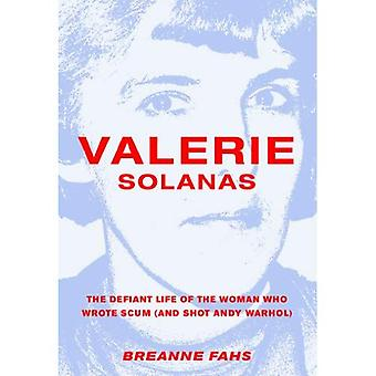 Valerie Solanas : The Defiant Life of the Woman Who Wrote Scum (and Shot Andy Warhol)