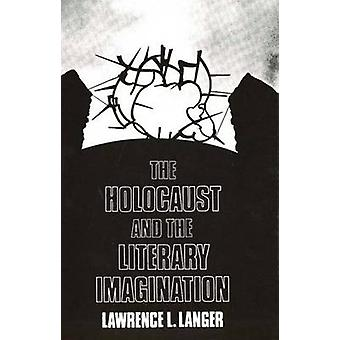 The Holocaust and the Literary Imagination by Langer & Lawrence L.