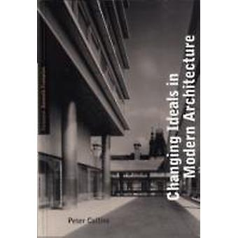 Changing Ideals in Modern Architecture 17501950  Second Edition by Peter Collins
