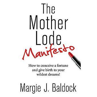 The Mother Lode Manifesto by Baldock & Margie J.