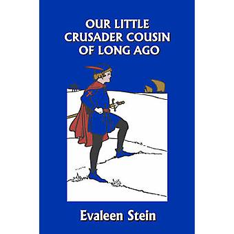 Our Little Crusader Cousin of Long Ago Yesterdays Classics by Stein & Evaleen