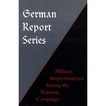 GERMAN REPORT SERIESMILITARY IMPROVISATIONS DURING THE RUSSIAN CAMPAIGN by Unknown