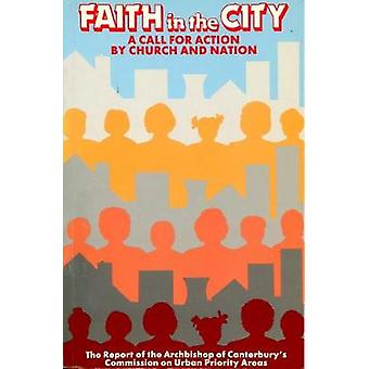 Faith in the City A Call for Action by Church and Nation by Archbishop of Canterburys Commission