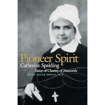 Pioneer Spirit Catherine Spalding Sister of Charity of Nazareth by Doyle & Mary Ellen