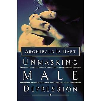 Unmasking Male Depression by Hart & Archibald D.