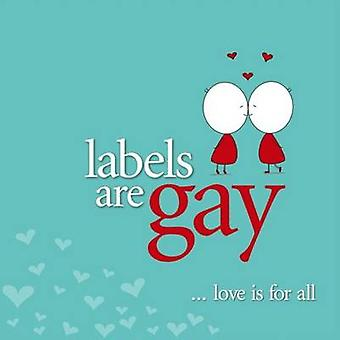 Labels are Gay  Love is for All by Hansen & Alice Mary