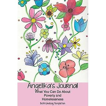Angelikas Journal What You Can Do about Poverty and Homelessness by Templeton & Beth Lindsay