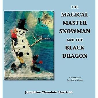 The Magical Master Snowman and the Black Dragon by Chaudoin Harrison & Josephine