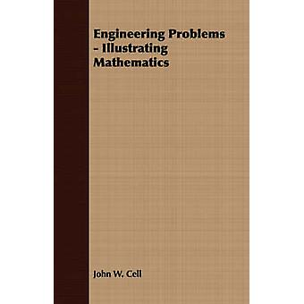 Engineering Problems  Illustrating Mathematics by Cell & John W.