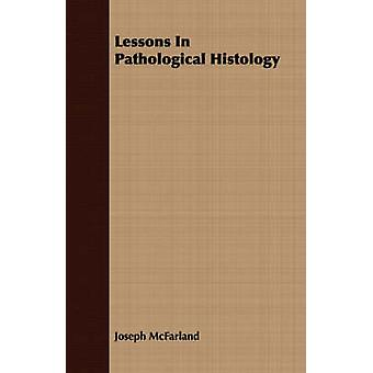 Lessons In Pathological Histology by McFarland & Joseph