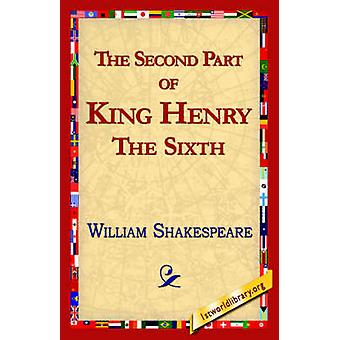 The Second Part of King Henry the Sixth by Shakespeare & William
