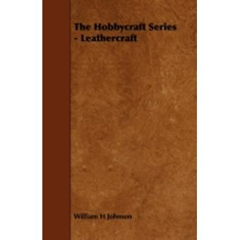 The Hobbycraft Series  Leathercraft by Johnson & William H.