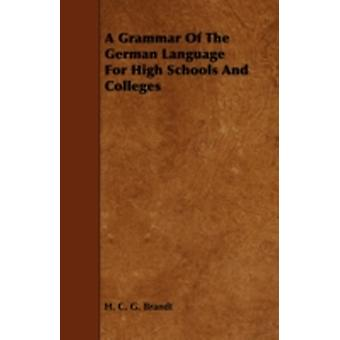 A Grammar of the German Language for High Schools and Colleges by Brandt & H. C. G.