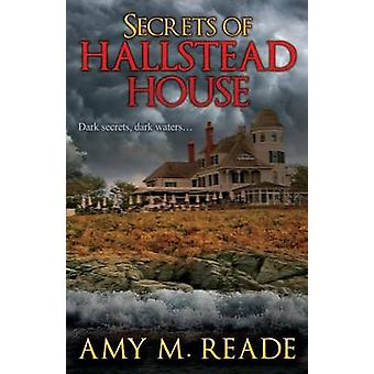 Secrets of Hallstead House by Reade & Amy M.