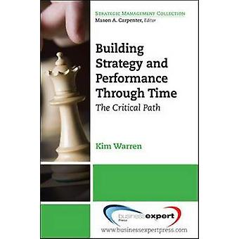 Building Strategy and Performance Through Time The Critical Path by Warren & Kim Cary