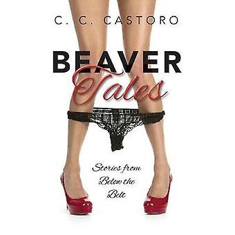 Beaver Tales Stories From Below The Belt by Castoro & C. C.
