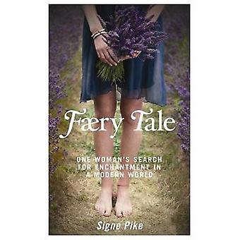 Faery Tale One Womans Search for Enchantment in a Modern World by Pike & Signe