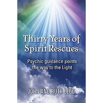 Thirty years of spirit rescues  psychic guidance points the way to the light by Legg & Ruth