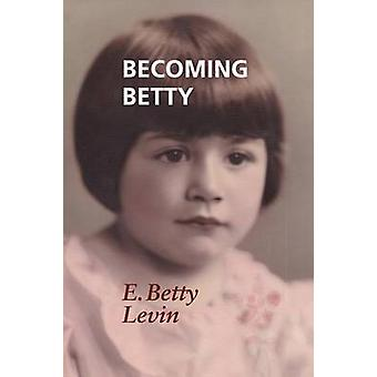 Becoming Betty by Levin & E. Betty