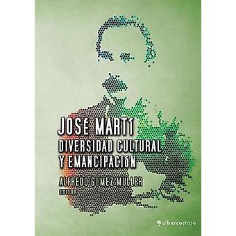 Jos Mart diversidad cultural y emancipacin by Gmez Muller & Alfredo