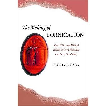 The Making of Fornication - Eros - Ethics - and Political Reform in Gr