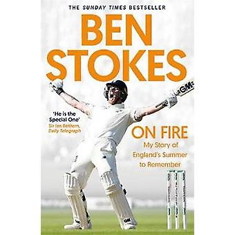 On Fire - My Story of England's Summer to Remember by Ben Stokes - 978