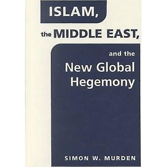 Islam - the Middle East and the New Global Hegemony by Simon Murden -